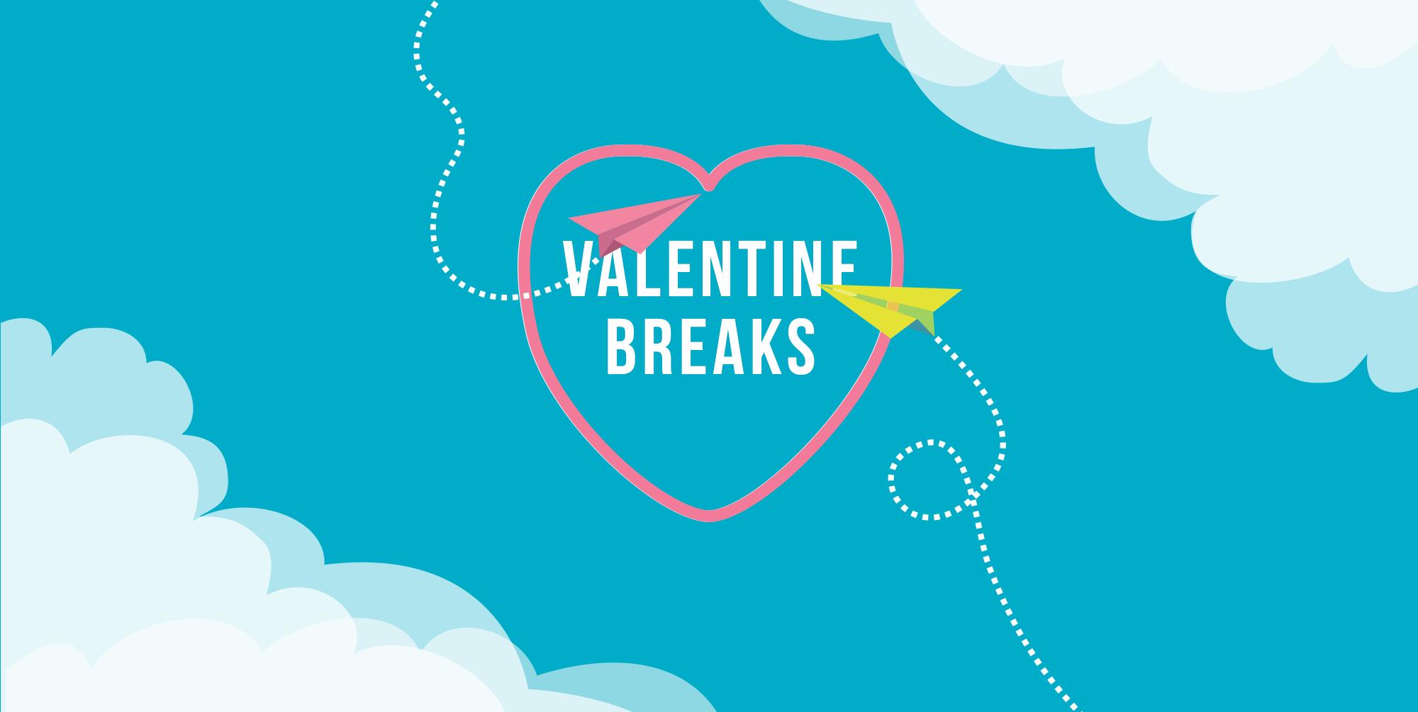 <p>Valentine Breaks</p>